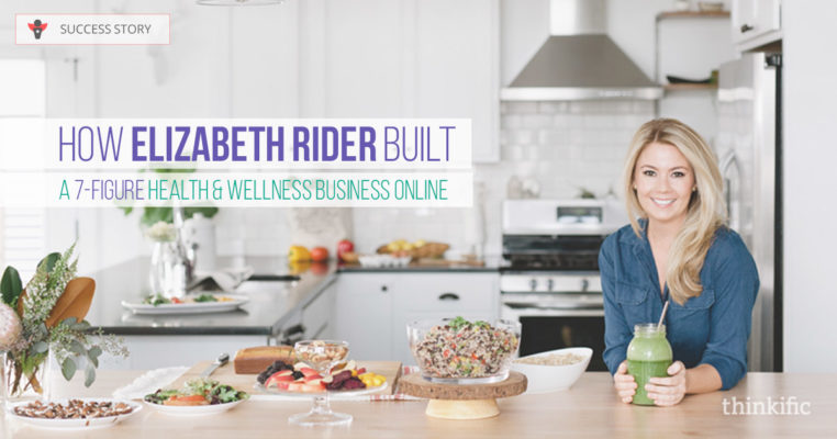 Thinkific Success Story: How Elizabeth Rider Built A 7-Figure Health & Wellness Business Online