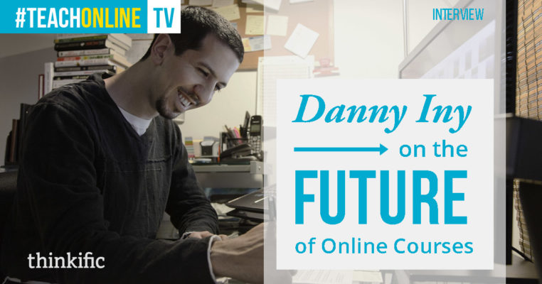 Danny Iny: The Future of Online Education & Online Courses | Thinkific Teach Online TV