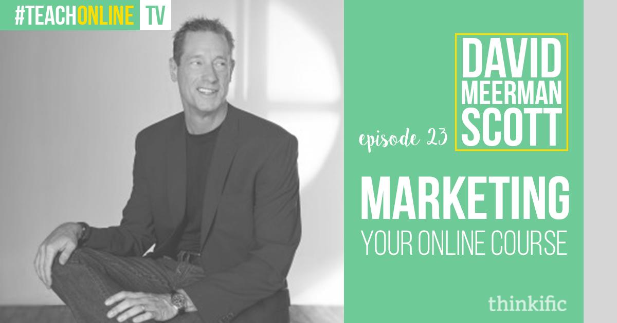 David Meerman Scott: Marketing Your Online Course | Thinkific