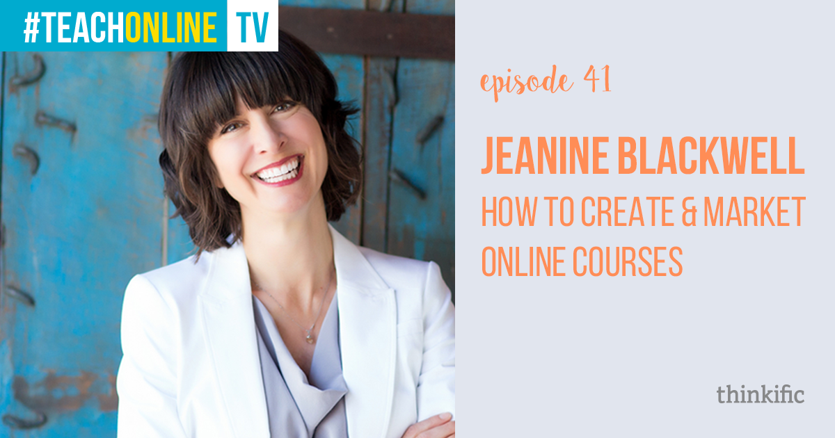 Jeanine Blackwell: How To Create & Market Online Courses | Thinkific Teach Online TV
