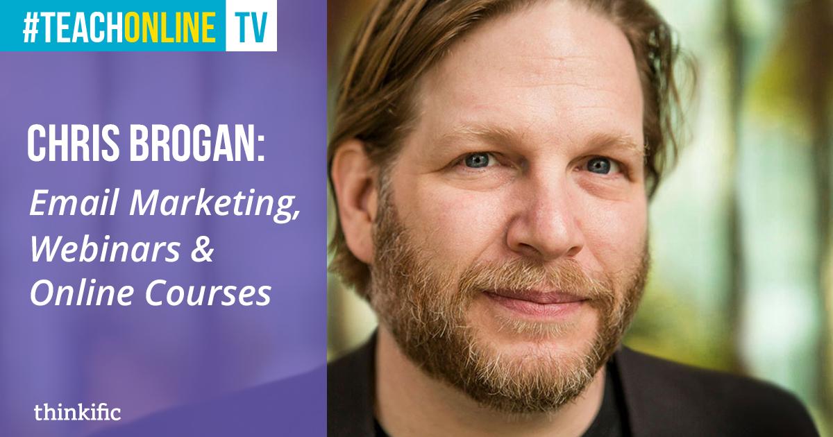 Chris Brogan: Email Marketing, Webinars & Online Course Creation | Thinkific Teach Online TV