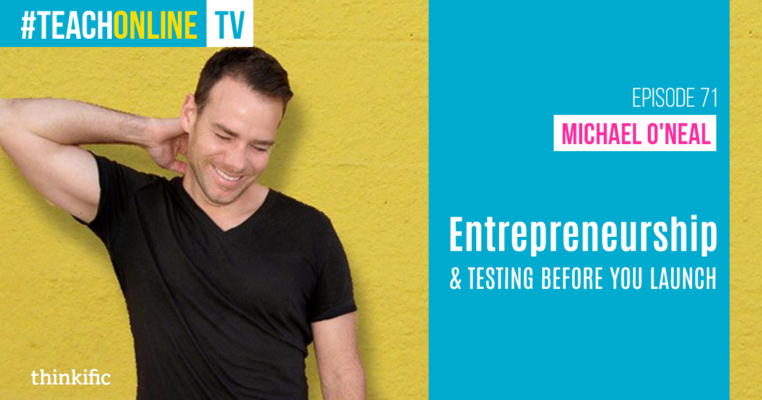 Michael O'Neal: Entrepreneurship & Testing Ideas Before You Launch | Thinkific Teach Online TV