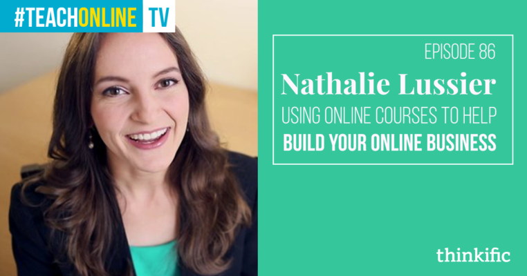 Nathalie Lussier: Using Online Courses To Help Build Your Online Business | Thinkific Teach Online TV