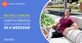 Michael Carbone: How To Create & Launch An Online Course In A Weekend | Thinkific Teach Online TV