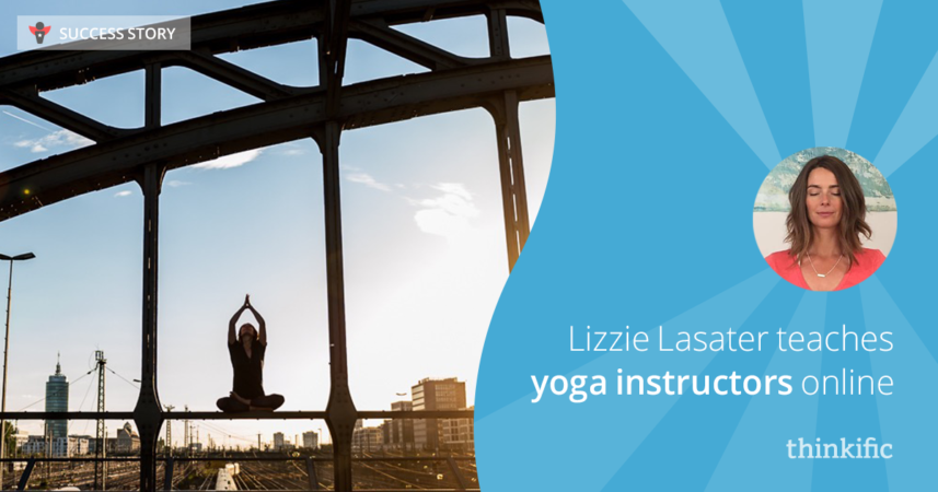 Lizzie Lasater teaches Yoga Instructors online   Thinkific Success Story