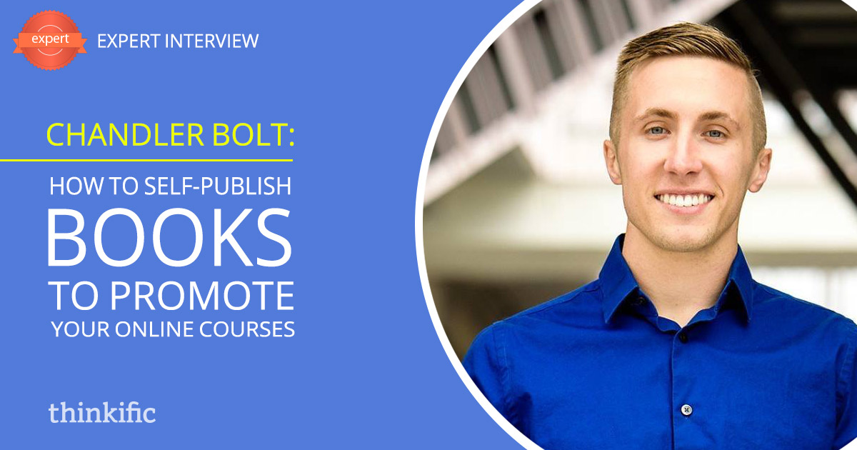 Chandler Bolt: How to Self-Publish Books to Promote Your Online Courses | Thinkific Teach Online TV
