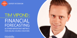 Tim Vipond: Financial Forecasting & Important Metrics of an Online Course Business | Thinkific Teach Online TV