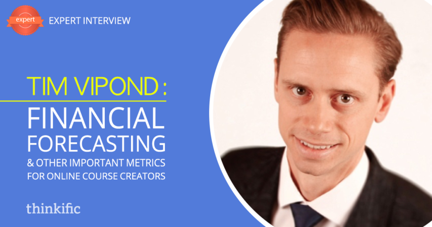 Tim Vipond: Financial Forecasting & Important Metrics of an Online Course Business   Thinkific Teach Online TV