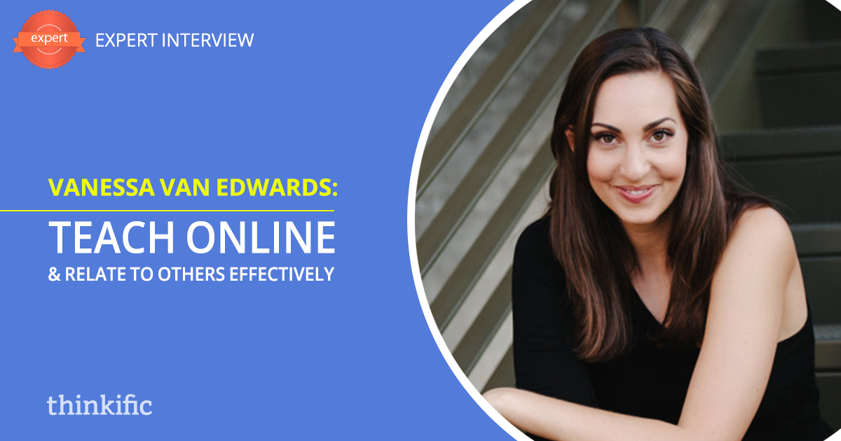 Vanessa Van Edwards: How To Teach Online & Relate To Others Effectively | Thinkific Teach Online TV