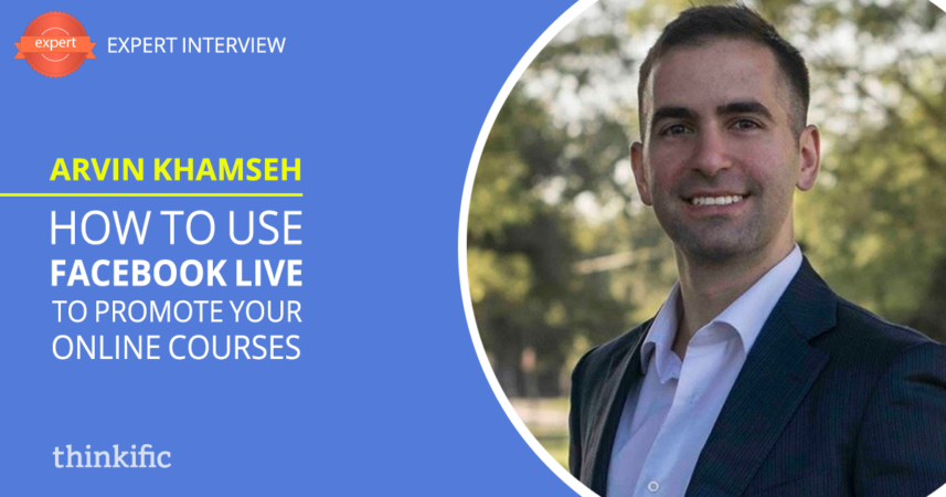 How to use Facebook Live to Promote Your Online Courses (Interview with Arvin Khamseh) | Thinkific Teach Online TV
