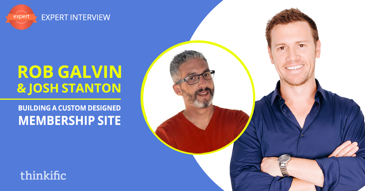 How to Build a Successful Membership Site on Thinkific (Josh Stanton & Rob Galvin Interview) | Thinkific Teach Online TV