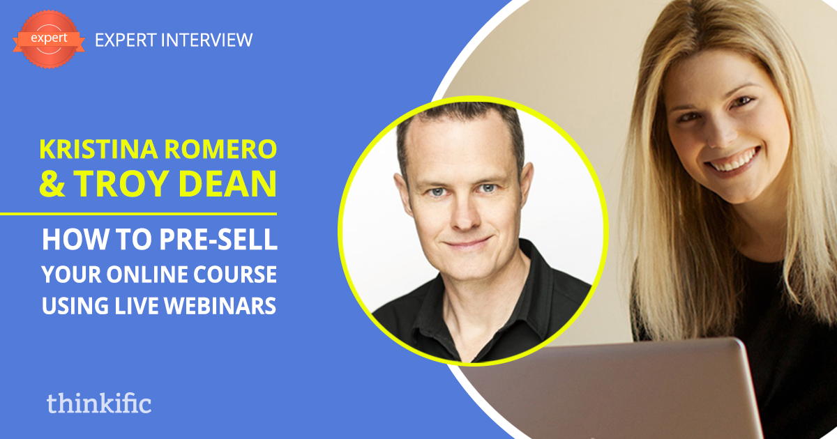 How to Pre-Sell Your Online Course with Live Webinars (Troy Dean & Kristina Romero Interview) | Thinkific Teach Online TV